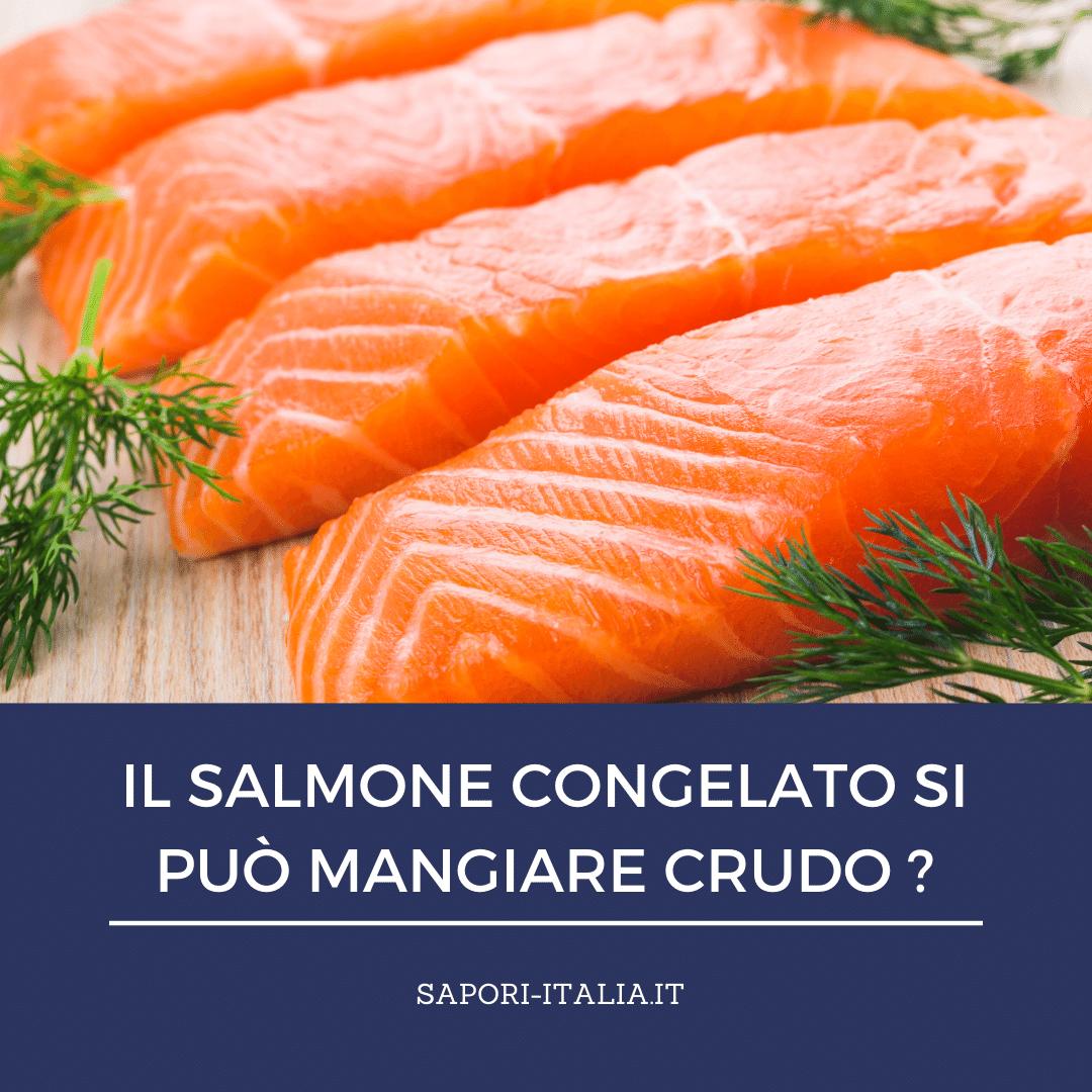 Il Salmone Congelato Si Puo Mangiare Crudo Sapori D Italia